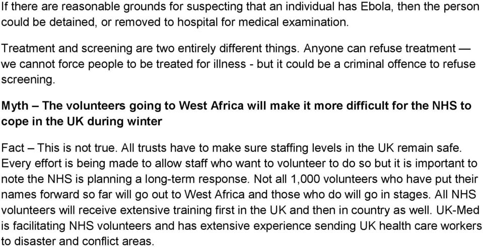 Myth The volunteers going to West Africa will make it more difficult for the NHS to cope in the UK during winter Fact This is not true.