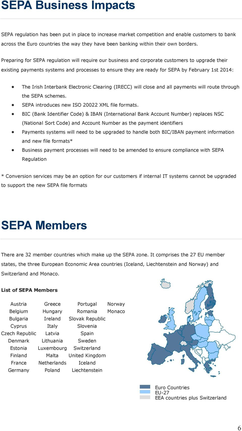 Preparing for SEPA regulation will require our business and corporate customers to upgrade their existing payments systems and processes to ensure they are ready for SEPA by February 1st 2014: The