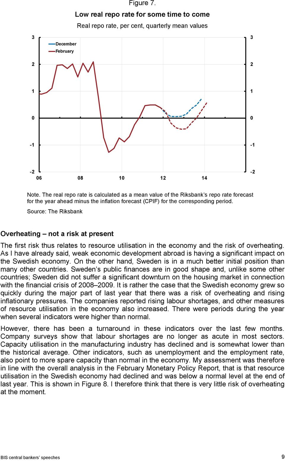 Source: The Riksbank Overheating not a risk at present The first risk thus relates to resource utilisation in the economy and the risk of overheating.
