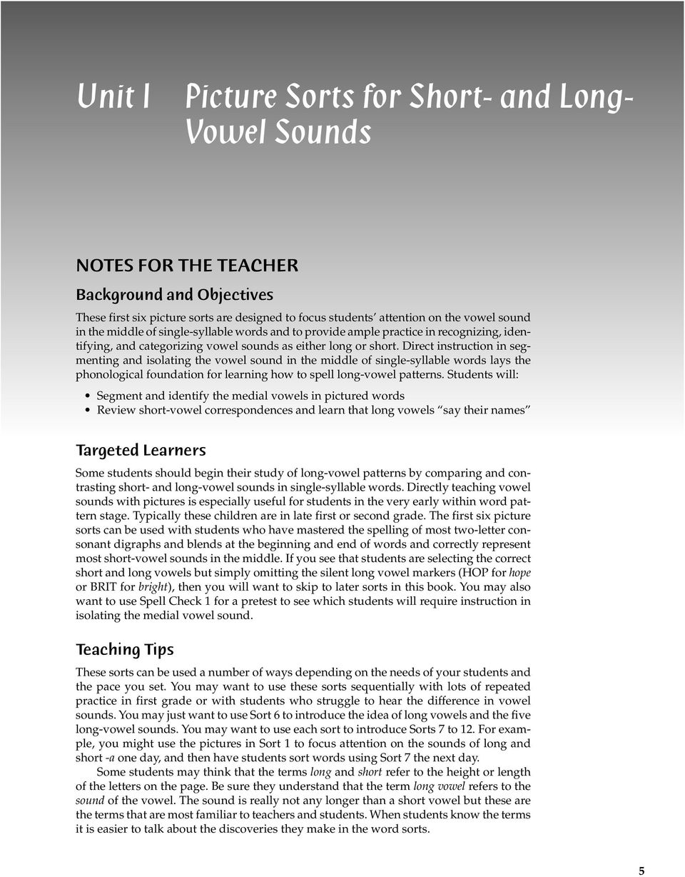 Direct instruction in segmenting and isolating the vowel sound in the middle of single-syllable words lays the phonological foundation for learning how to spell long-vowel patterns.