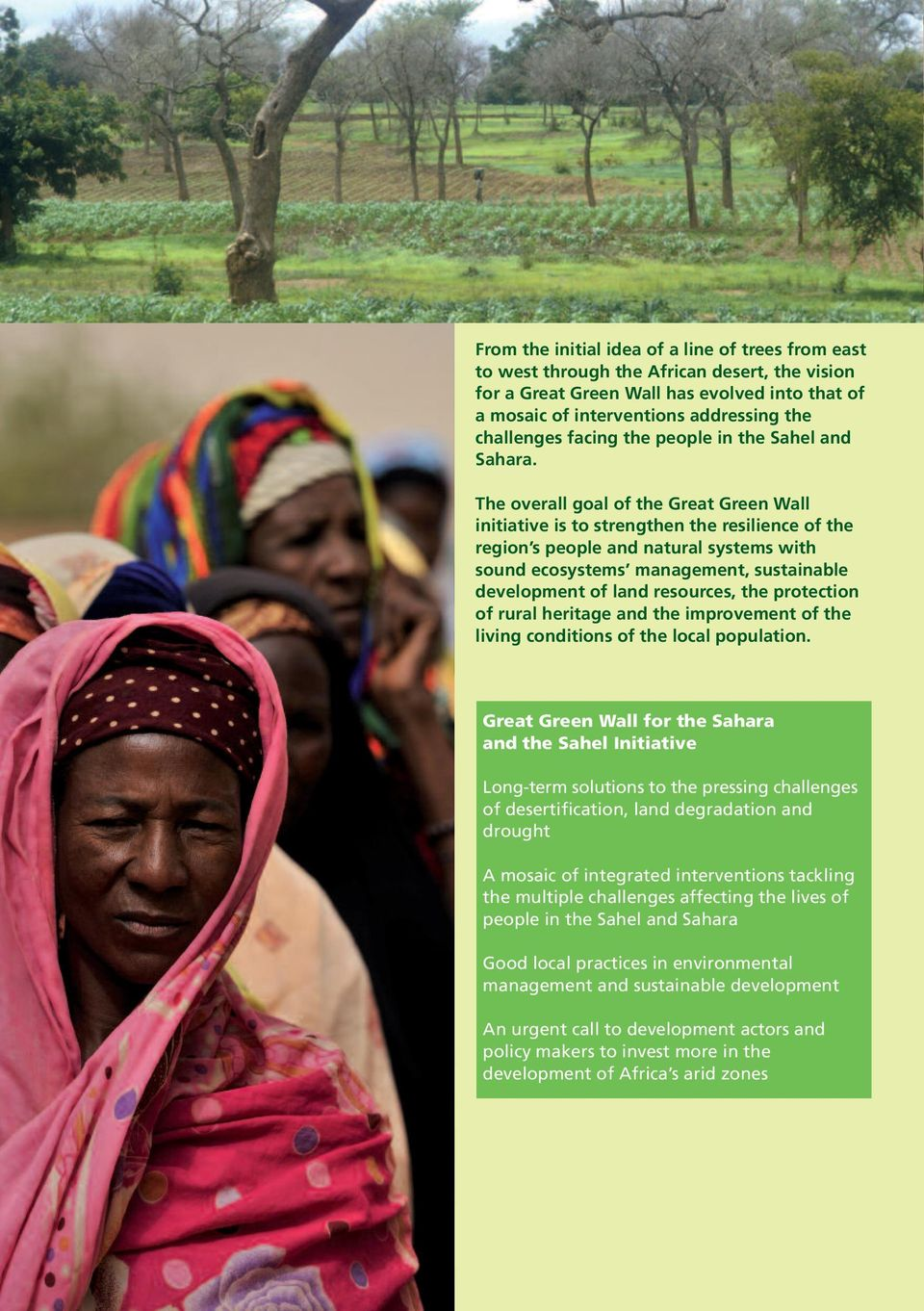 The overall goal of the Great Green Wall initiative is to strengthen the resilience of the region s people and natural systems with sound ecosystems management, sustainable development of land