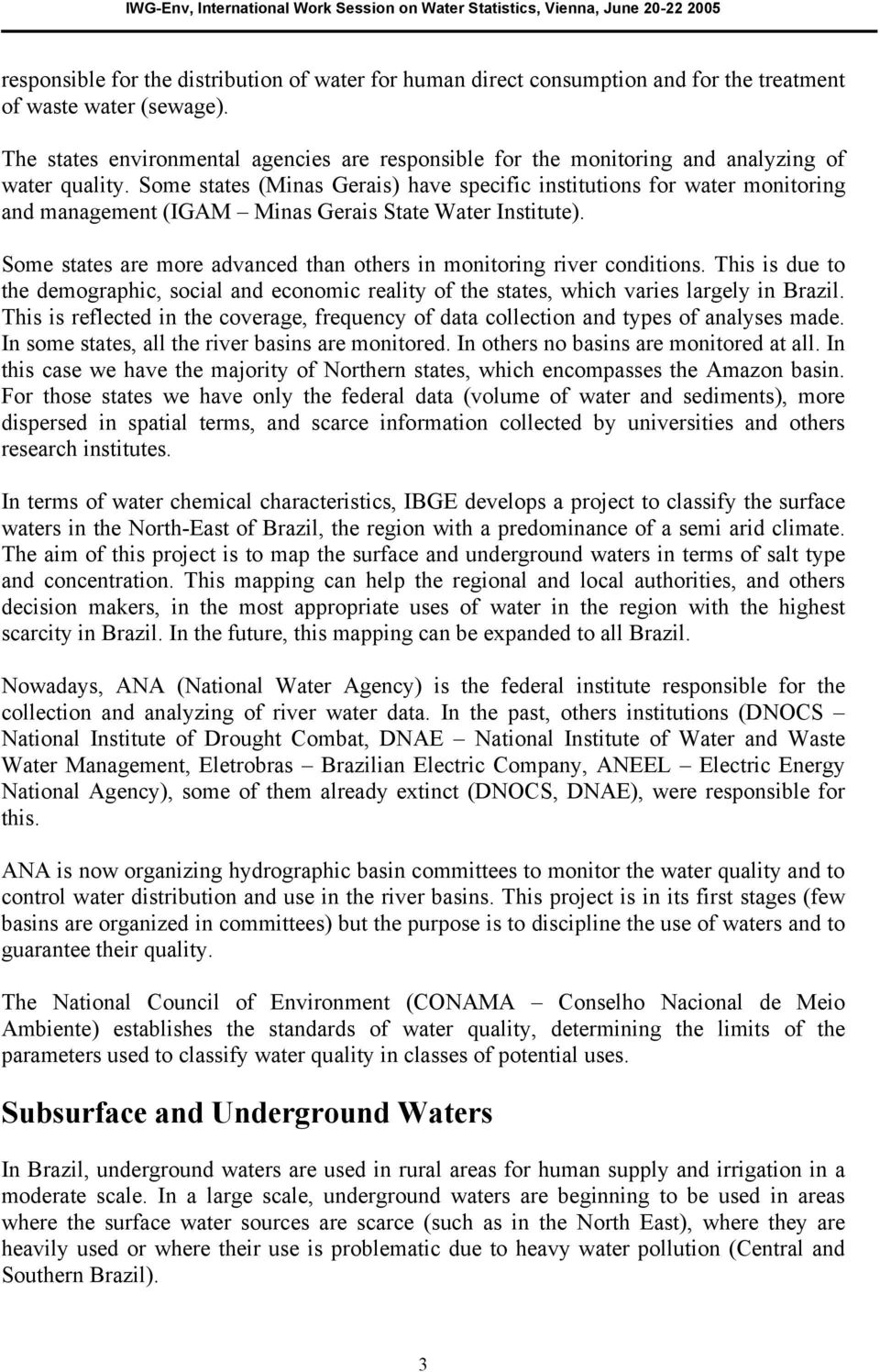 Some states (Minas Gerais) have specific institutions for water monitoring and management (IGAM Minas Gerais State Water Institute).