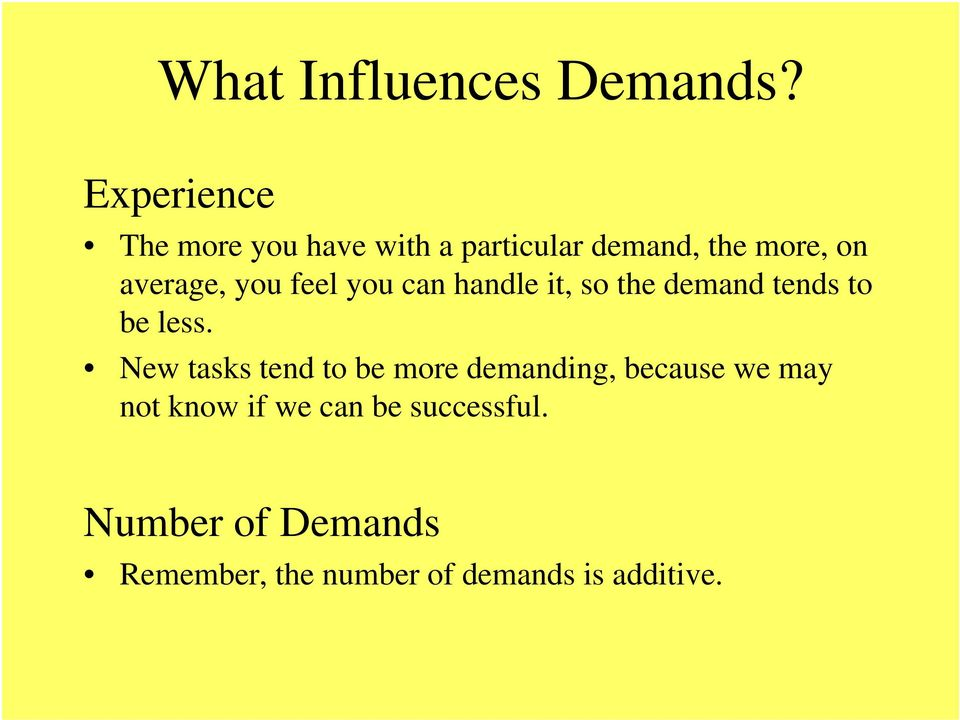 you feel you can handle it, so the demand tends to be less.