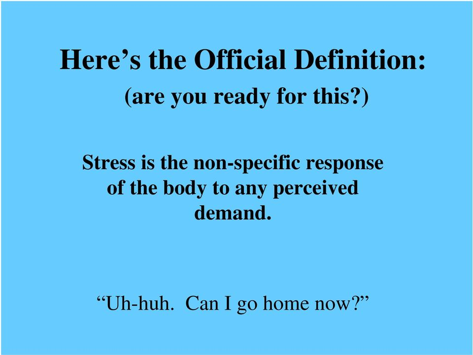 ) Stress is the non-specific response