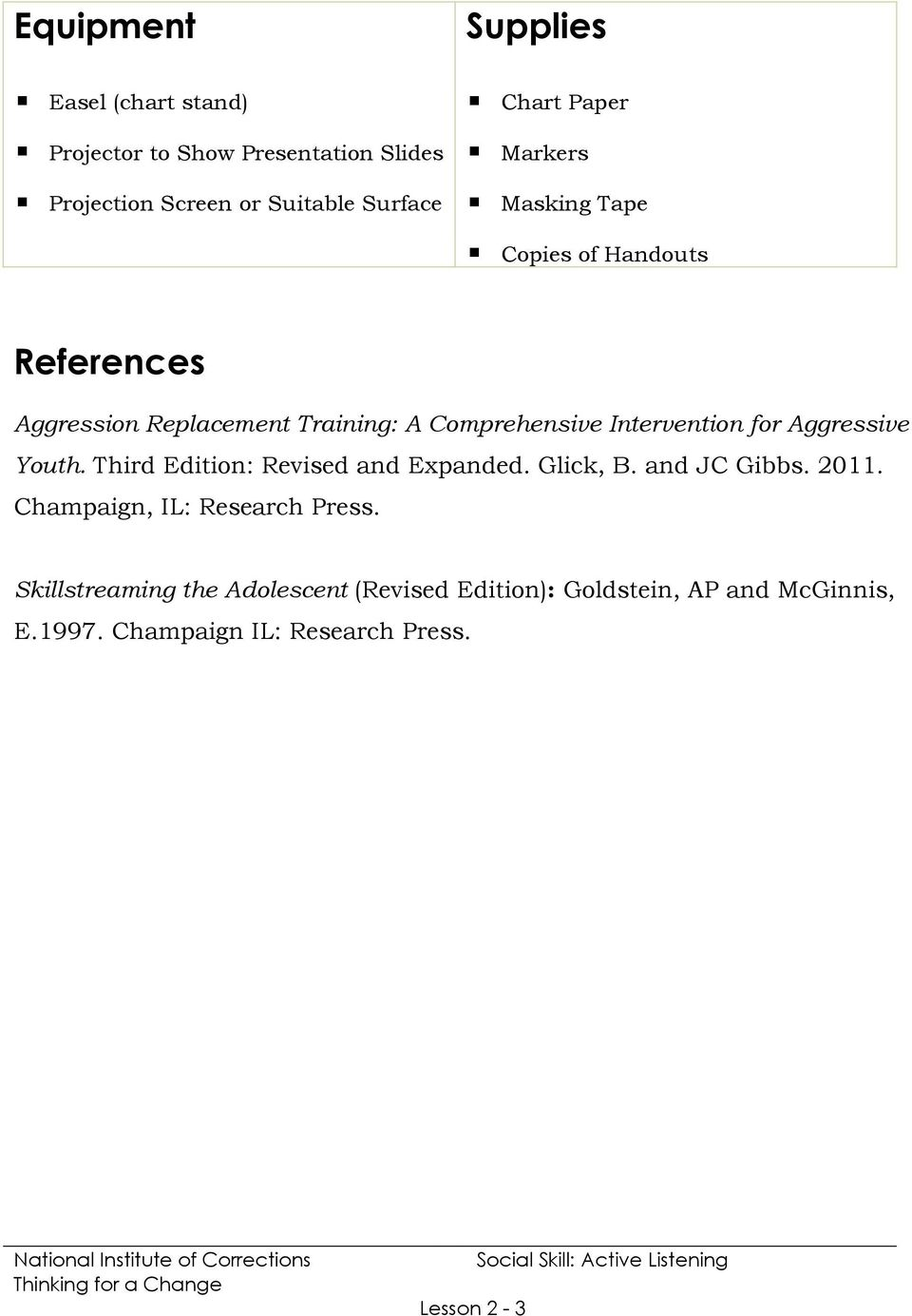 for Aggressive Youth. Third Edition: Revised and Expanded. Glick, B. and JC Gibbs. 2011. Champaign, IL: Research Press.