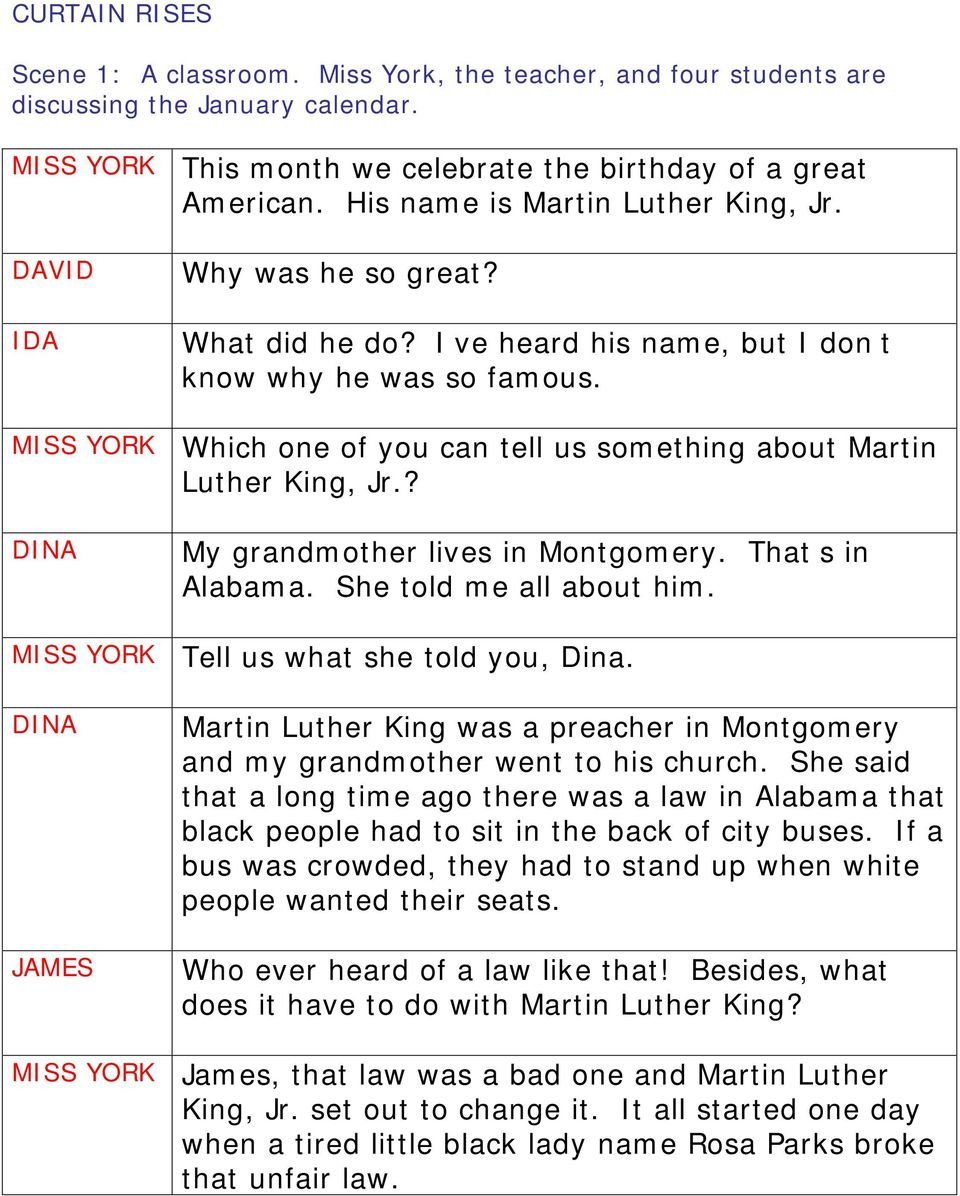 Which one of you can tell us something about Martin Luther King, Jr.? My grandmother lives in Montgomery. That s in Alabama. She told me all about him. Tell us what she told you, Dina.