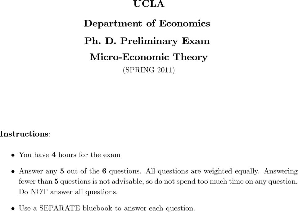 Preliminary Exam Micro-Economic Theory (SPRING 2011) Instructions: You have 4 hours for the