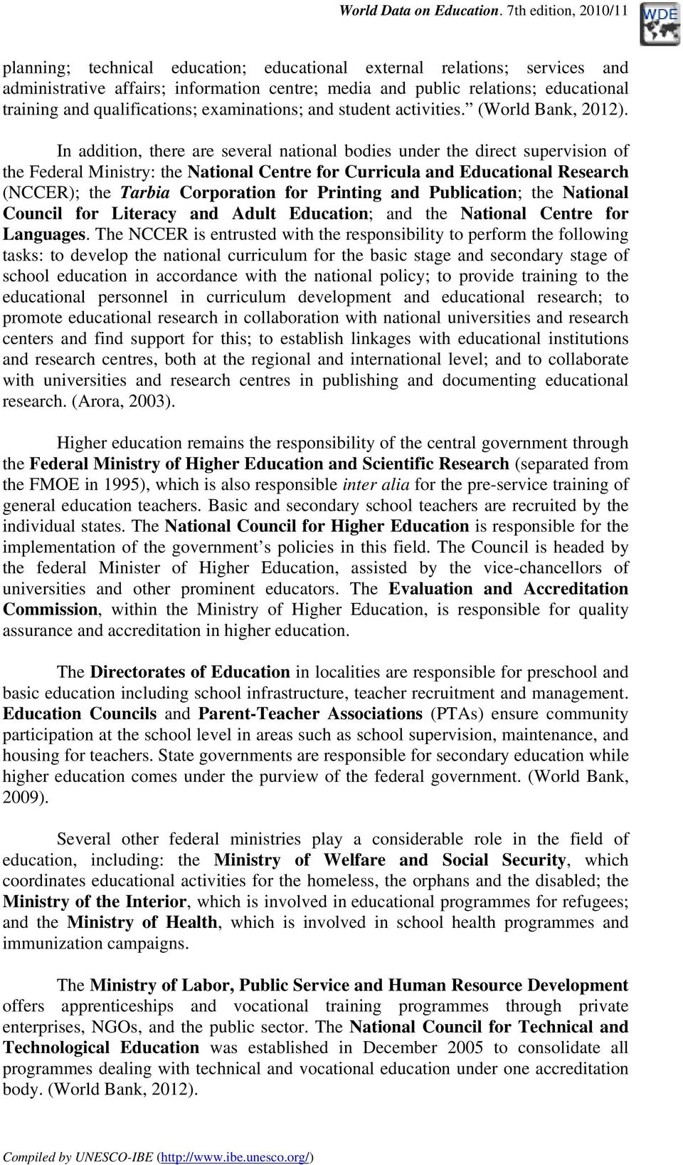 In addition, there are several national bodies under the direct supervision of the Federal Ministry: the National Centre for Curricula and Educational Research (NCCER); the Tarbia Corporation for