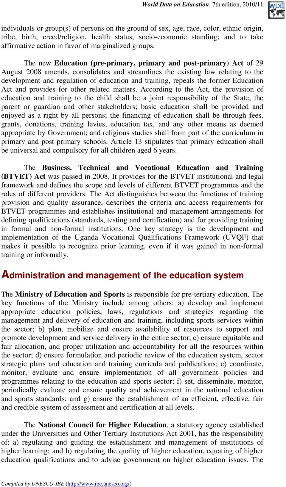 The new Education (pre-primary, primary and post-primary) Act of 29 August 2008 amends, consolidates and streamlines the existing law relating to the development and regulation of education and