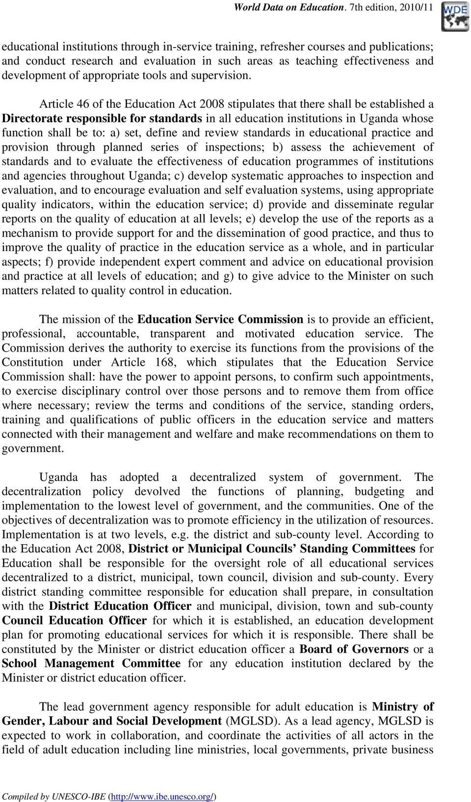 Article 46 of the Education Act 2008 stipulates that there shall be established a Directorate responsible for standards in all education institutions in Uganda whose function shall be to: a) set,