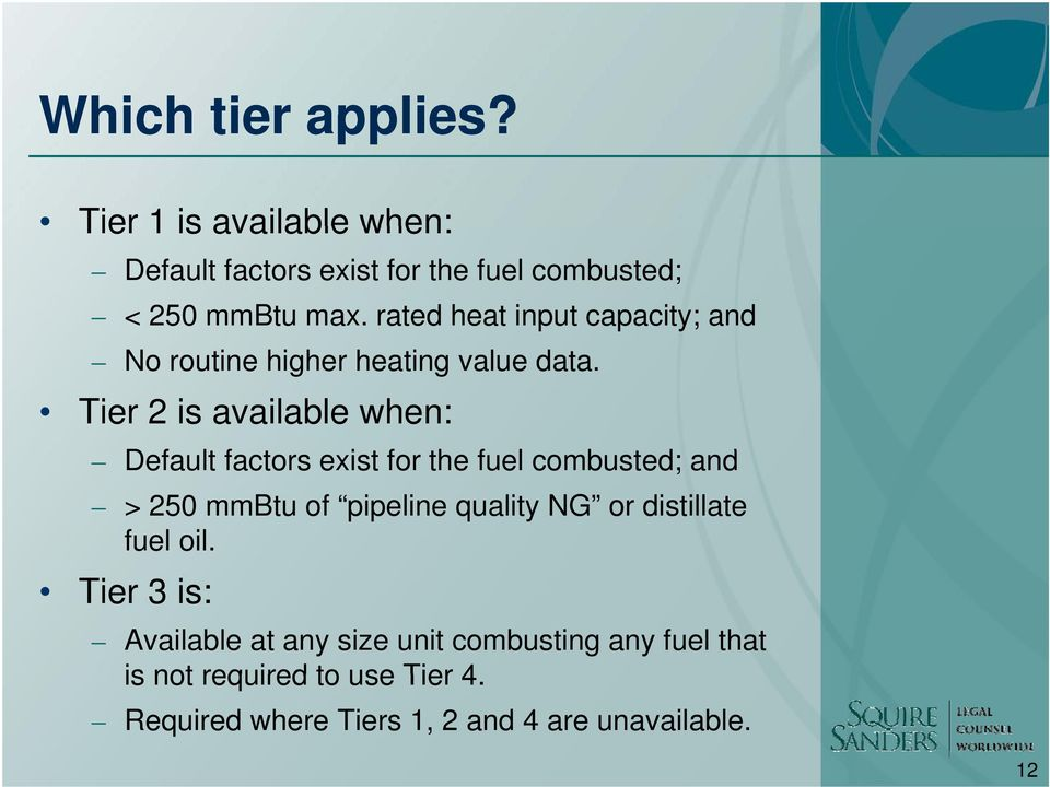 Tier 2 is available when: Default factors exist for the fuel combusted; and > 250 mmbtu of pipeline quality NG or