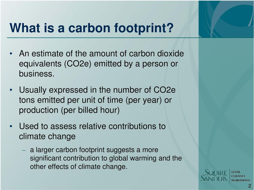 Usually expressed in the number of CO2e tons emitted per unit of time (per year) or production (per
