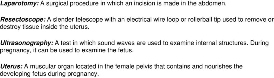 inside the uterus. Ultrasonography: A test in which sound waves are used to examine internal structures.