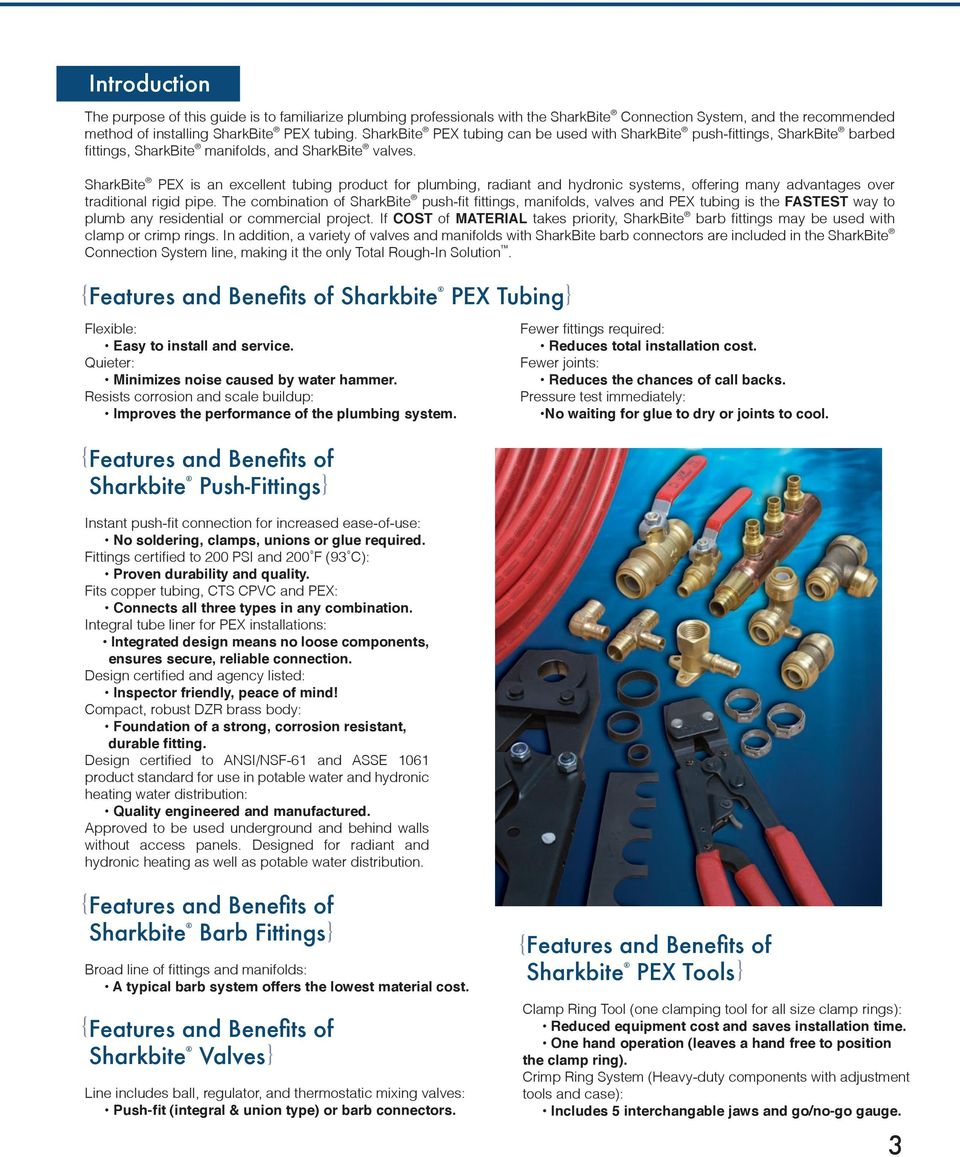 SharkBite PEX is an excellent tubing product for plumbing, radiant and hydronic systems, offering many advantages over traditional rigid pipe.