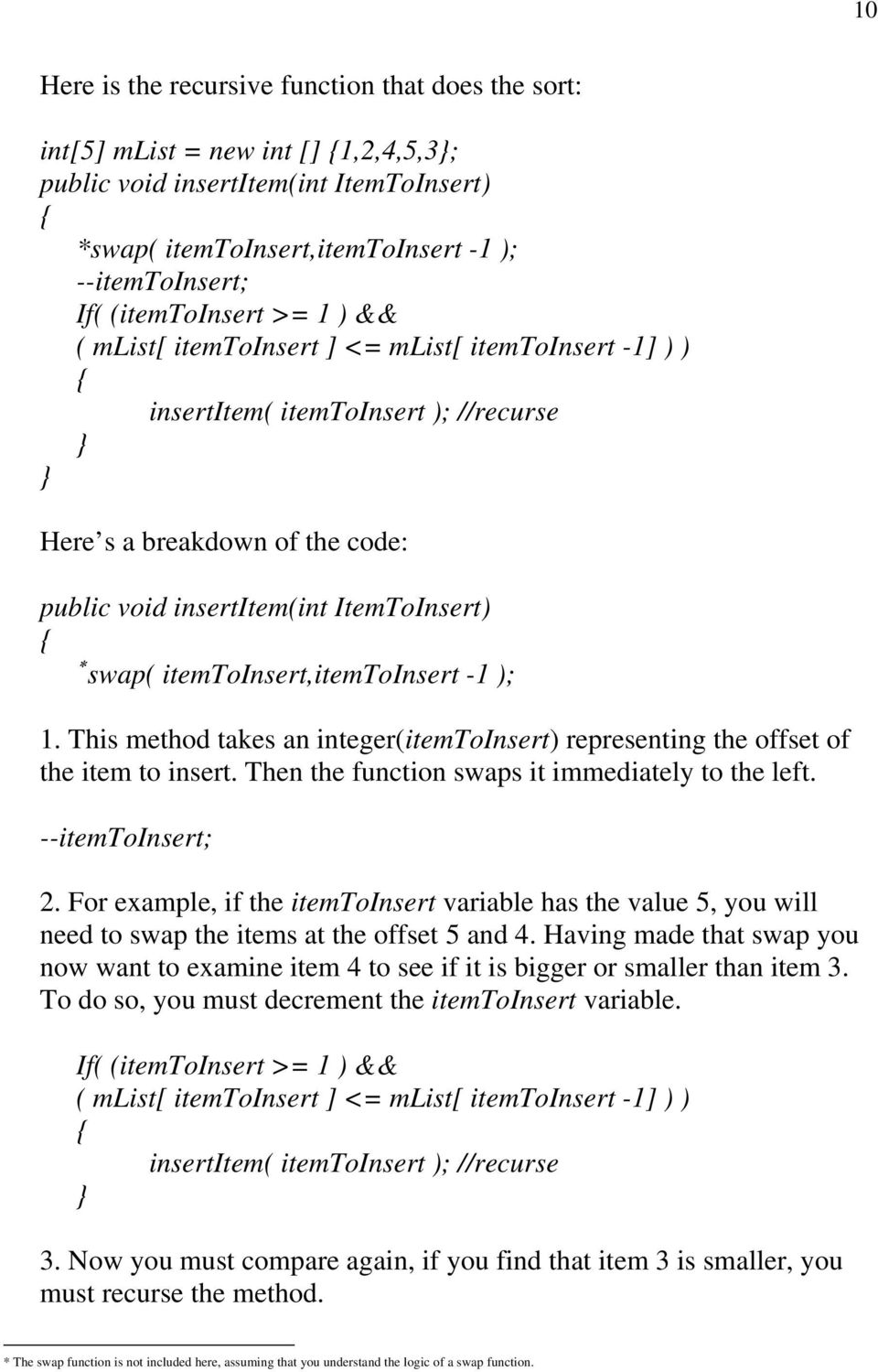 itemtoinsert,itemtoinsert -1 ); 1. This method takes an integer(itemtoinsert) representing the offset of the item to insert. Then the function swaps it immediately to the left. --itemtoinsert; 2.