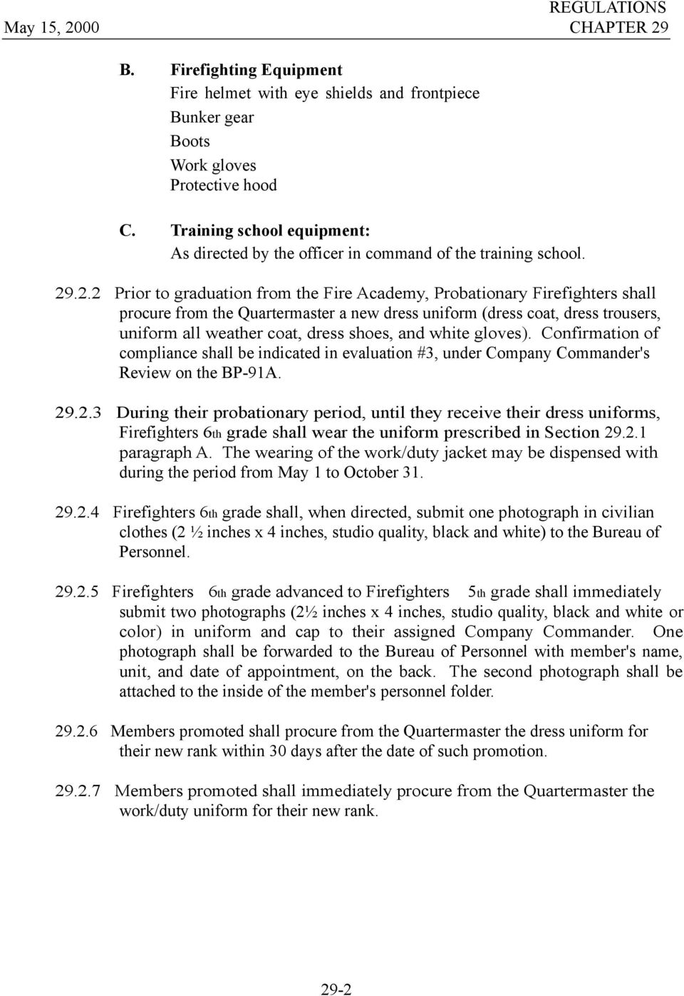 .2.2 Prior to graduation from the Fire Academy, Probationary Firefighters shall procure from the Quartermaster a new dress uniform (dress coat, dress trousers, uniform all weather coat, dress shoes,