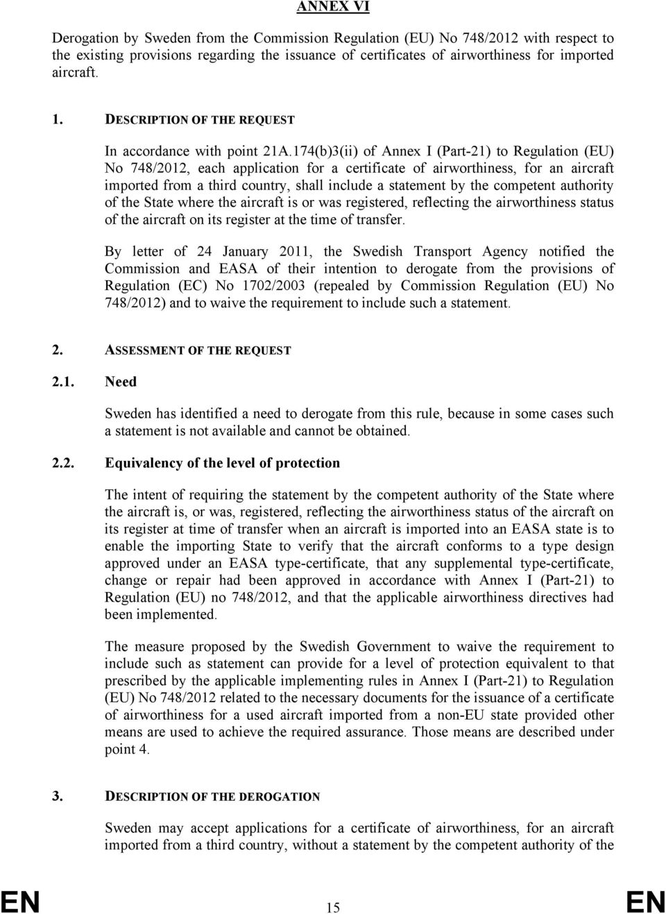 174(b)3(ii) of Annex I (Part-21) to Regulation (EU) No 748/2012, each application for a certificate of airworthiness, for an aircraft imported from a third country, shall include a statement by the