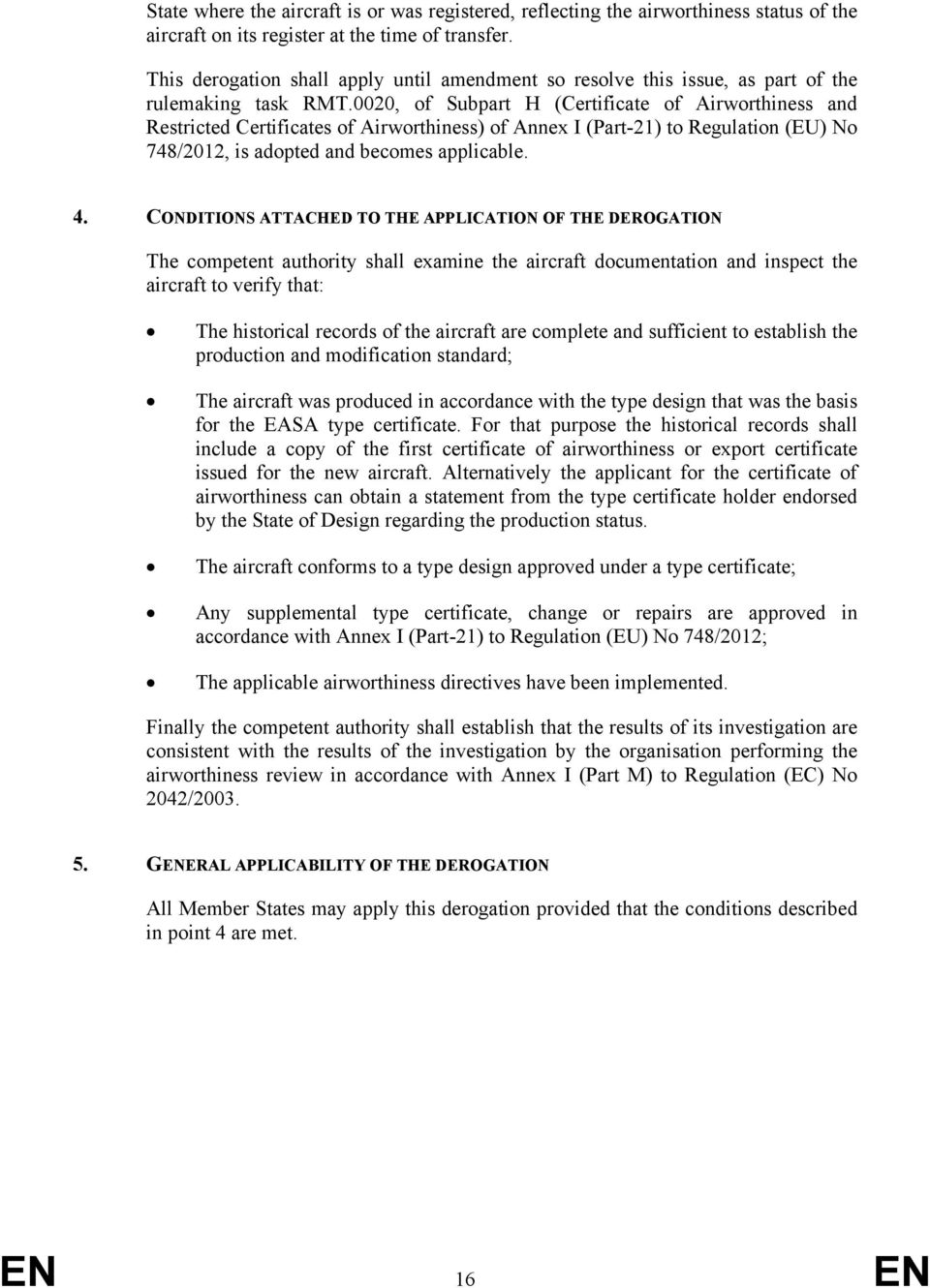 0020, of Subpart H (Certificate of Airworthiness and Restricted Certificates of Airworthiness) of Annex I (Part-21) to Regulation (EU) No 748/2012, is adopted and becomes applicable. 4.
