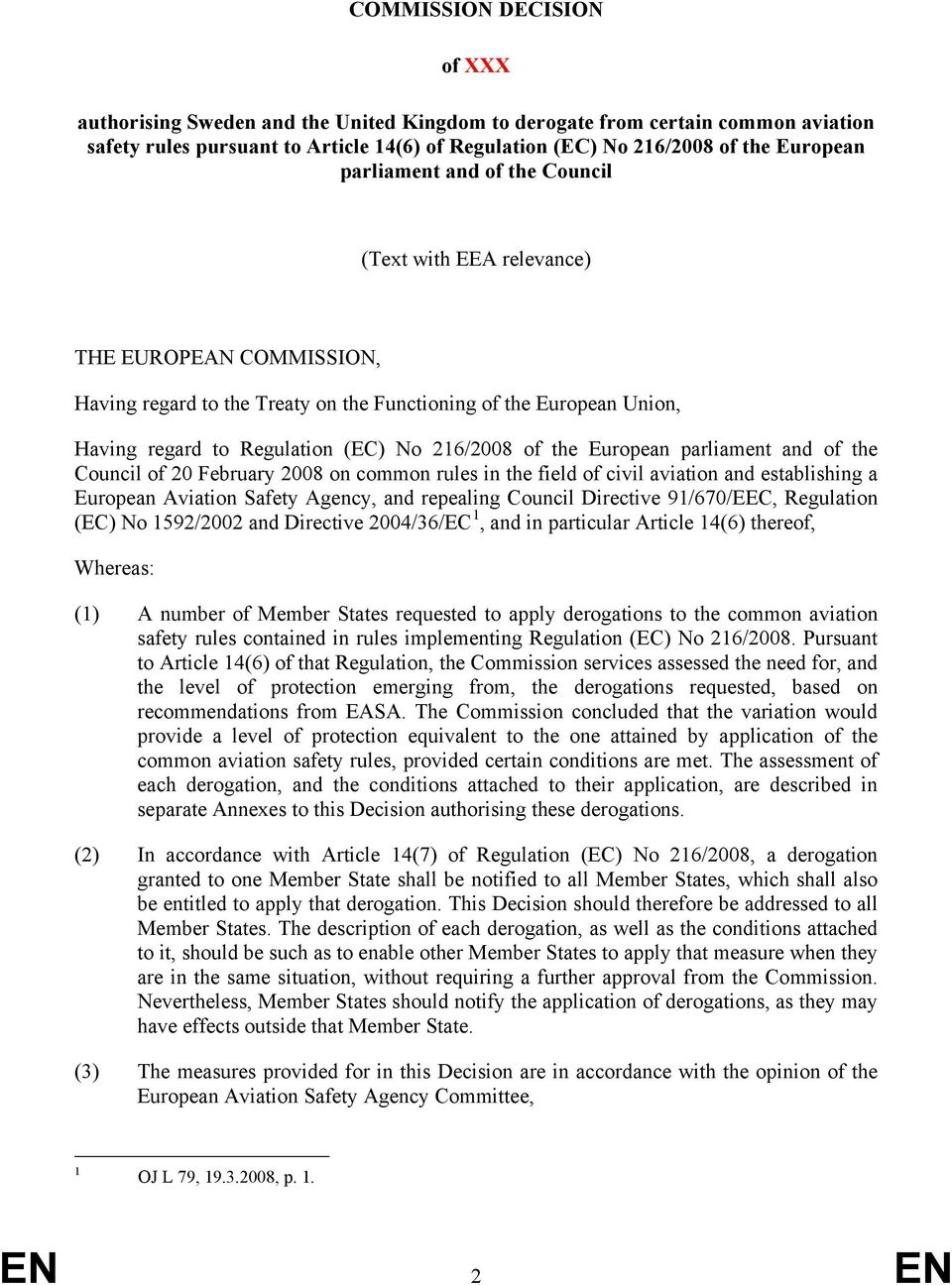 the European parliament and of the Council of 20 February 2008 on common rules in the field of civil aviation and establishing a European Aviation Safety Agency, and repealing Council Directive