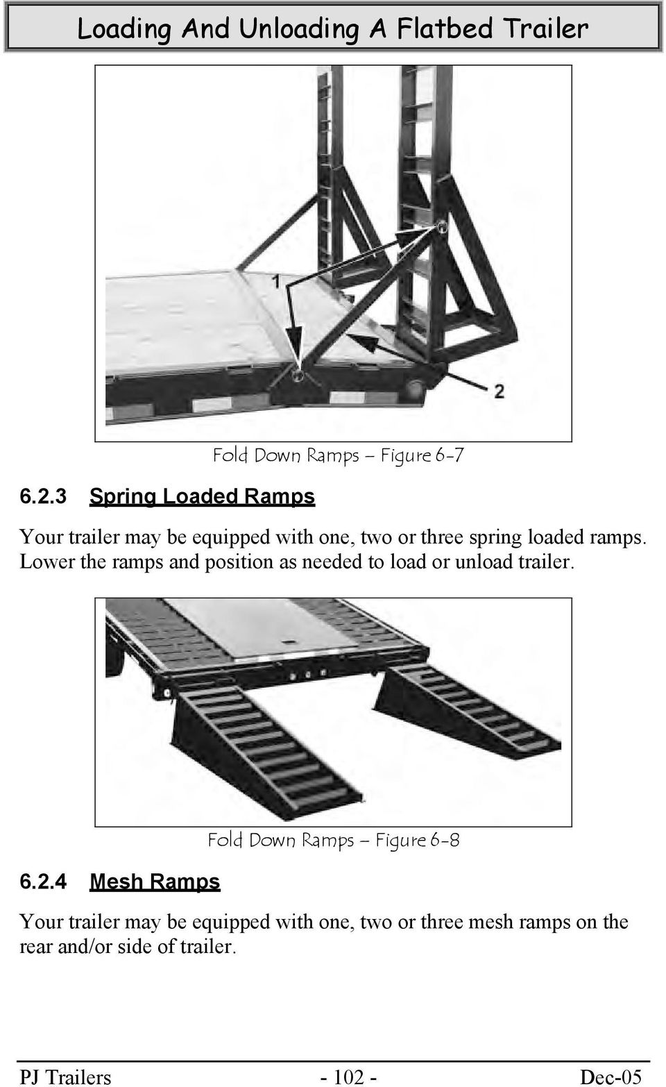 Lower the ramps and position as needed to load or unload trailer. 6.2.