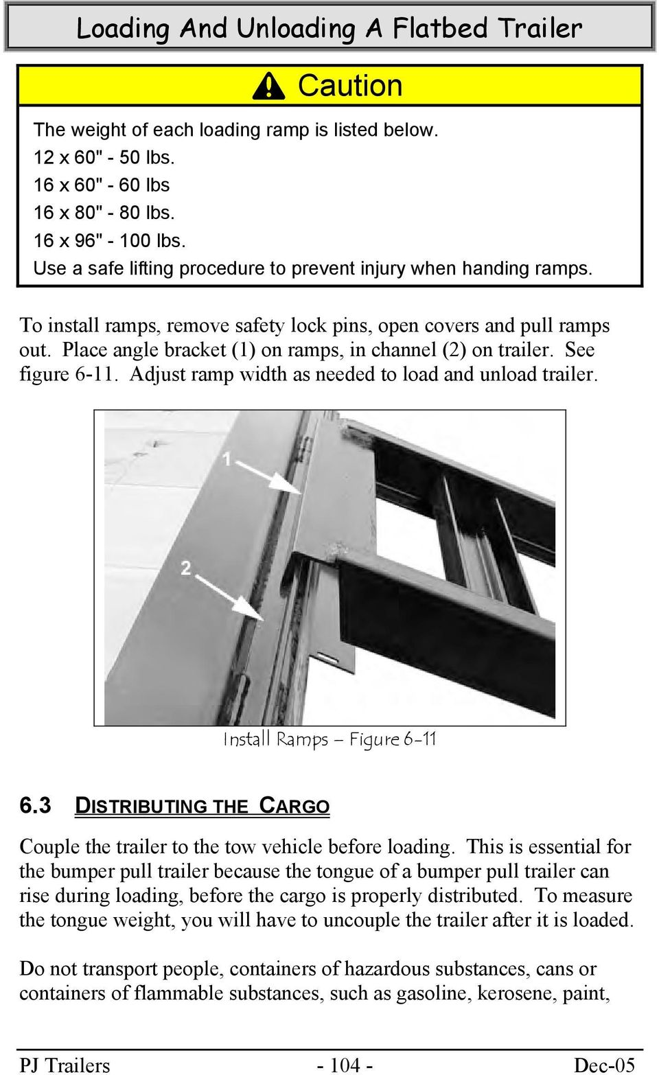 Place angle bracket (1) on ramps, in channel (2) on trailer. See figure 6-11. Adjust ramp width as needed to load and unload trailer. Install Ramps Figure 6-11 6.