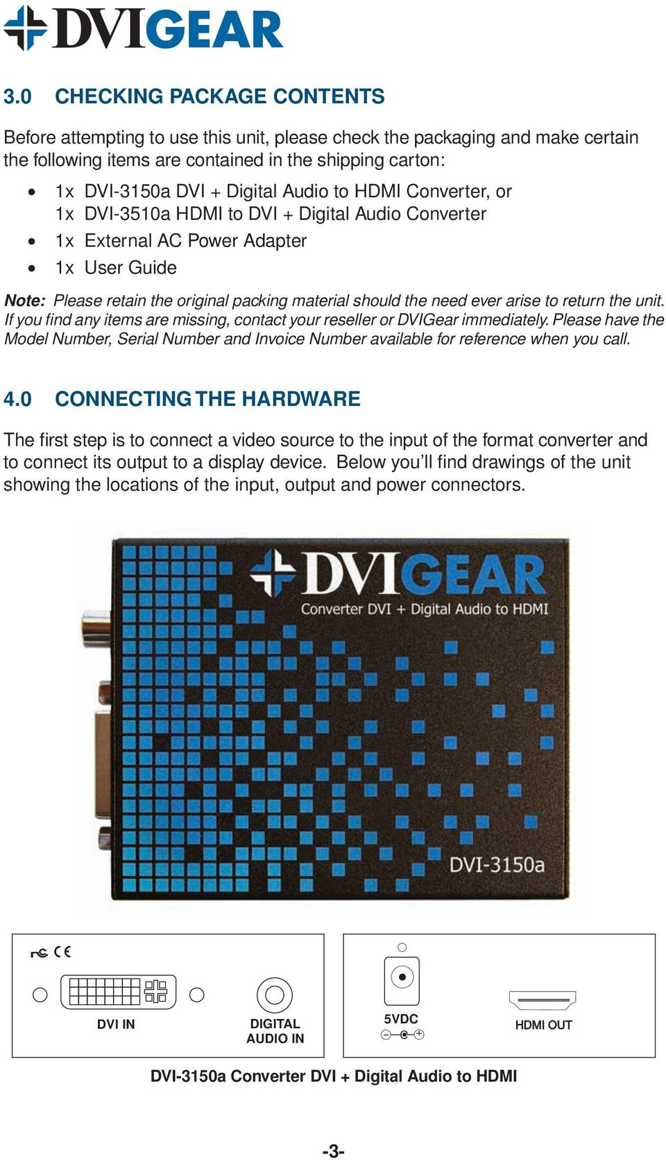 to return the unit. If you find any items are missing, contact your reseller or DVIGear immediately.