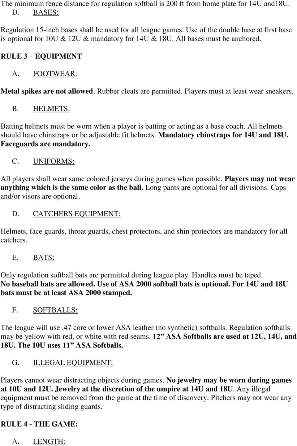 Rubber cleats are permitted. Players must at least wear sneakers. B. HELMETS: Batting helmets must be worn when a player is batting or acting as a base coach.