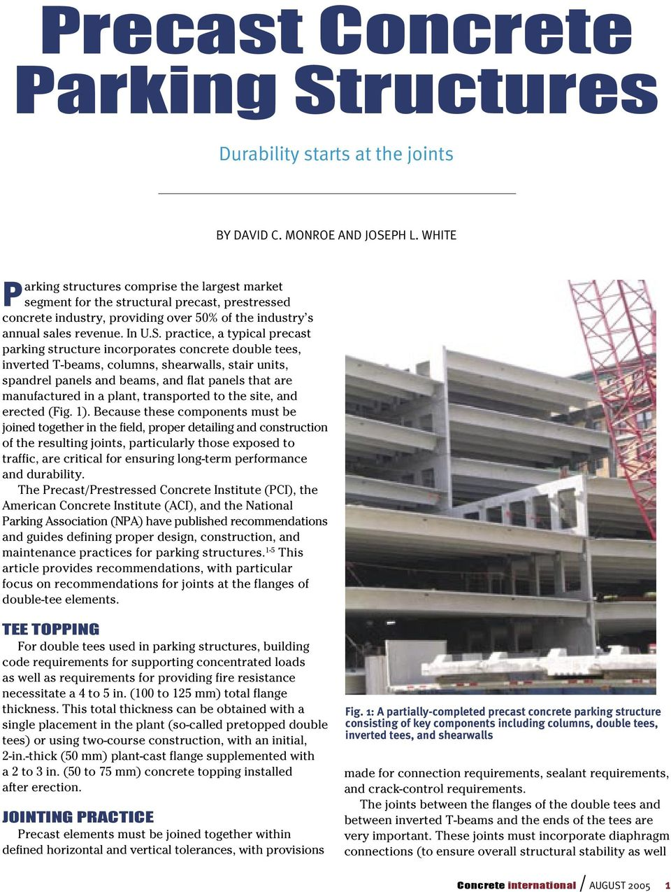 practice, a typical precast parking structure incorporates concrete double tees, inverted T-beams, columns, shearwalls, stair units, spandrel panels and beams, and flat panels that are manufactured