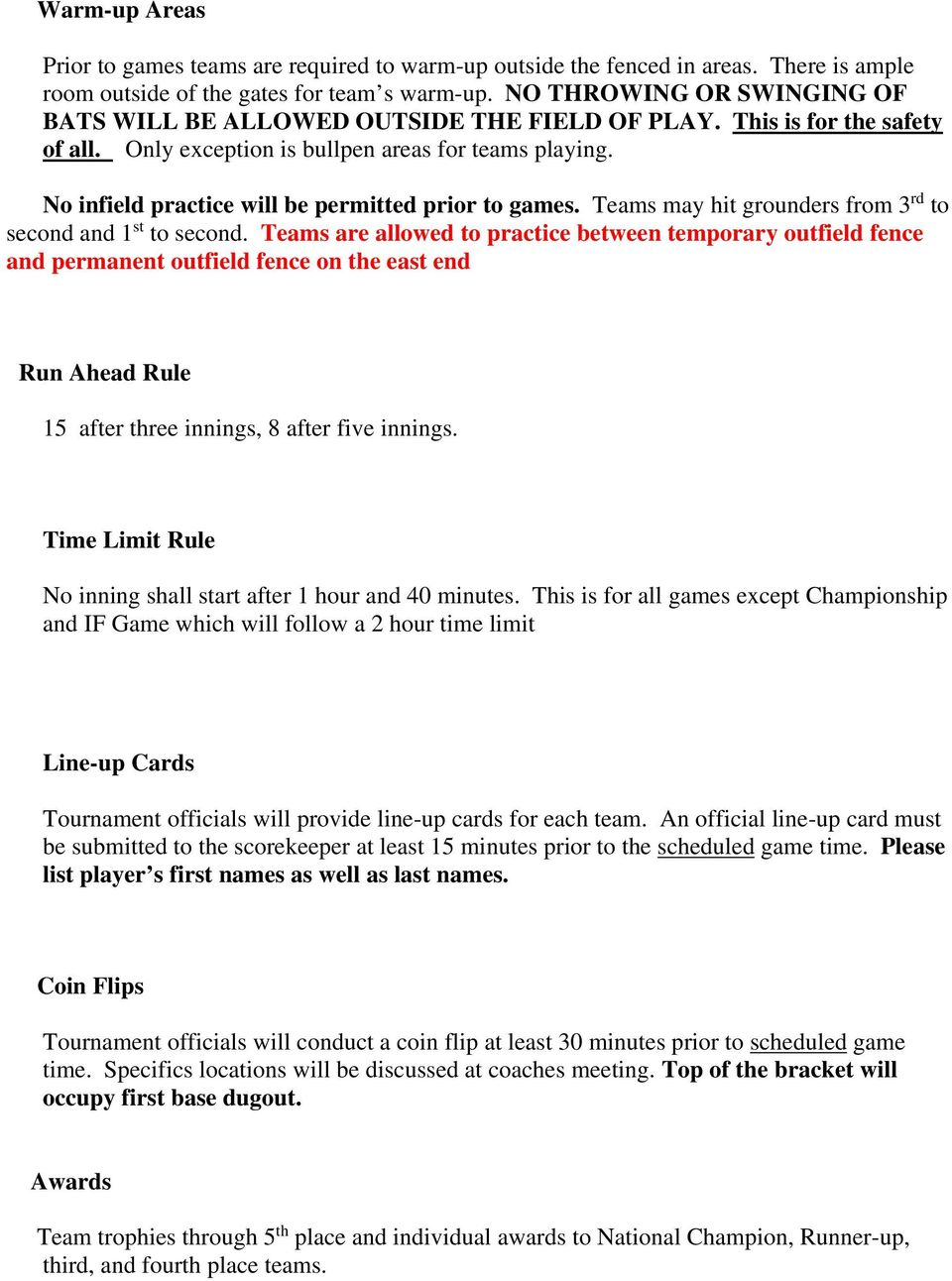 No infield practice will be permitted prior to games. Teams may hit grounders from 3 rd to second and 1 st to second.