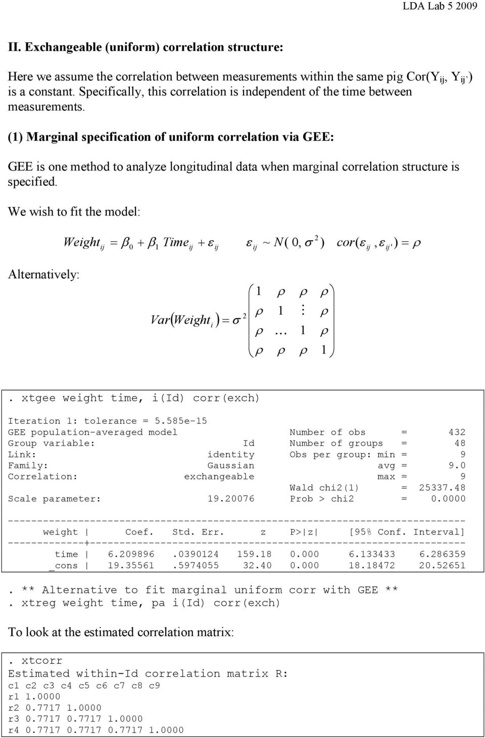 (1) Marginal specification of uniform correlation via GEE: GEE is one method to analyze longitudinal data when marginal correlation structure is specified.