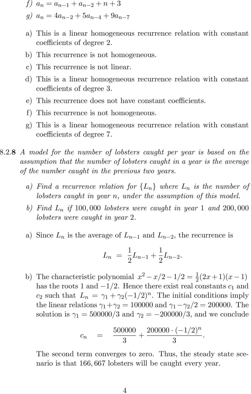 f) This recurrence is not homogeneous. g) This is a linear homogeneous recurrence relation with constant coefficients of degree 7. 8.2.