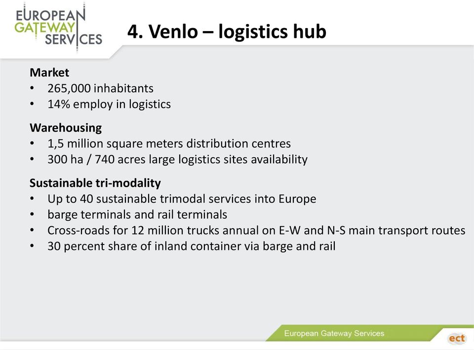 logistics sites availability Sustainable tri-modality Up to 40 sustainable trimodal services into Europe