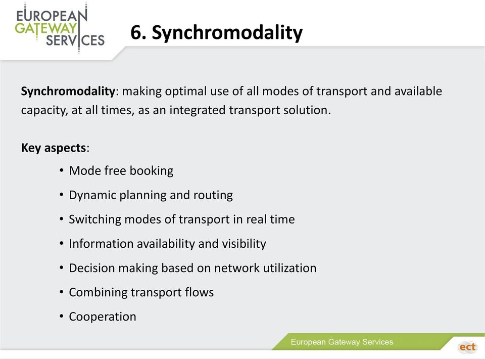 Key aspects: Mode free booking Dynamic planning and routing Switching modes of transport in