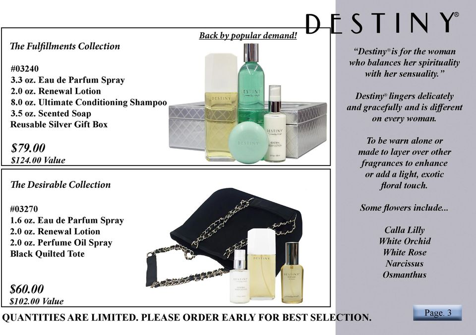 Destiny lingers delicately and gracefully and is different on every woman. To be warn alone or made to layer over other fragrances to enhance or add a light, exotic floral touch. #03270 1.6 oz.