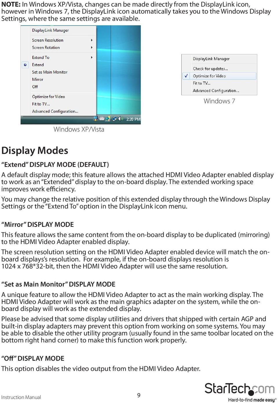 Windows 7 Display Modes Windows XP/Vista Extend DISPLAY MODE (DEFAULT) A default display mode; this feature allows the attached HDMI Video Adapter enabled display to work as an Extended display to