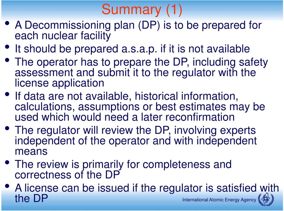epared for each nuclear facility It should be prepared a.s.a.p. if it is not available The operator has to prepare the DP, including safety assessment and submit