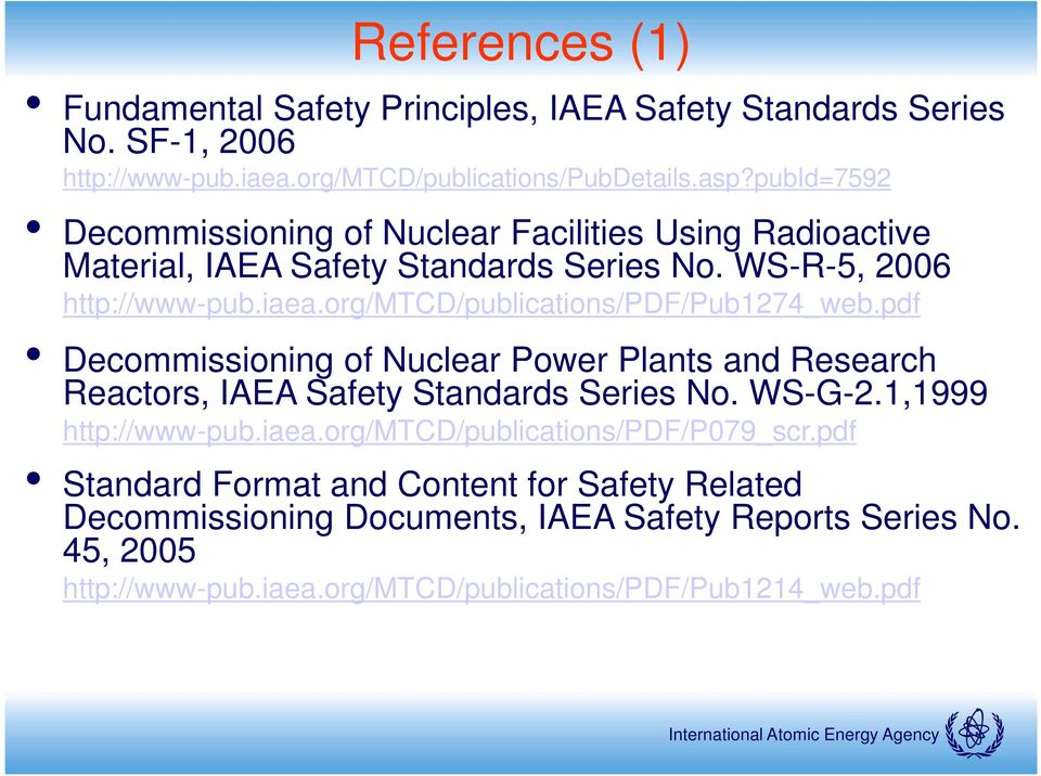 org/mtcd/publications/pdf/pub1274_web.pdf Decommissioning of Nuclear Power Plants and Research Reactors, IAEA Safety Standards Series No. WS-G-2.1,1999 http://www-pub.