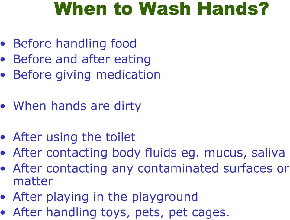 hands are dirty After using the toilet After contacting body fluids eg.