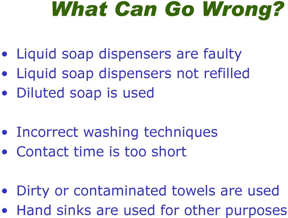 refilled Diluted soap is used Incorrect washing techniques