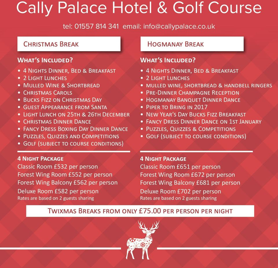 December Christmas Dinner Dance Fancy Dress Boxing Day Dinner Dance Puzzles, Quizzes and Competitions Golf (subject to course conditions) Hogmanay Break 4 Nights Dinner, Bed & Breakfast 2 Light