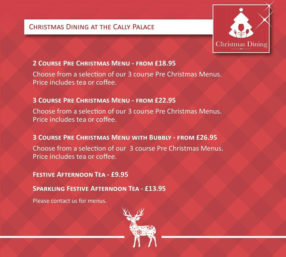 95 Choose from a selection of our 3 course Pre Christmas Menus. Price includes tea or coffee.