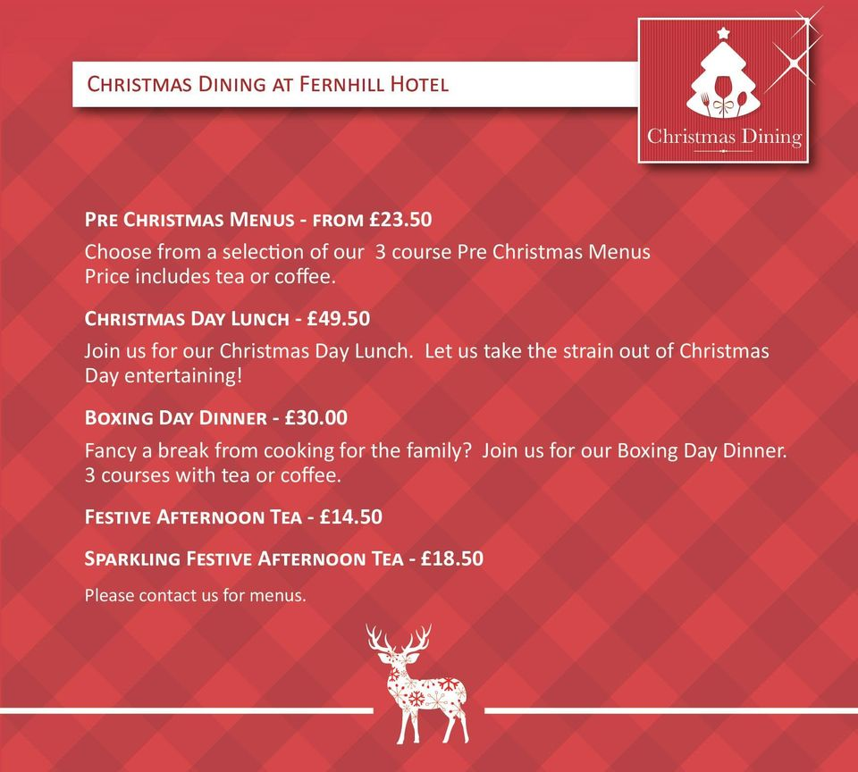 50 Join us for our Christmas Day Lunch. Let us take the strain out of Christmas Day entertaining! Boxing Day Dinner - 30.
