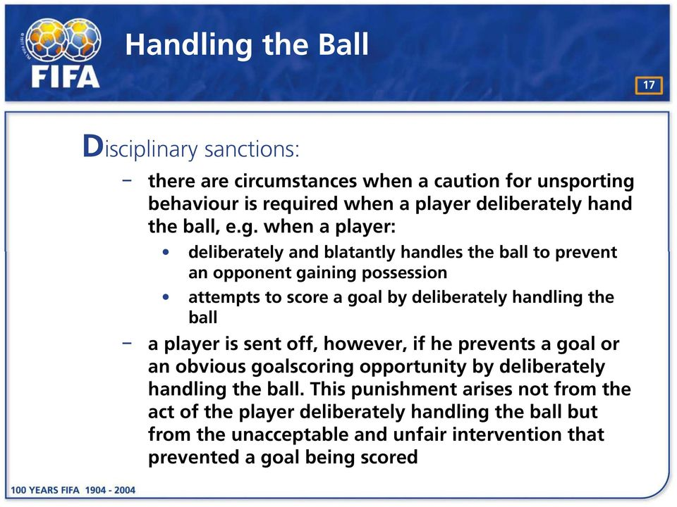 when a player: deliberately and blatantly handles the ball to prevent an opponent gaining possession attempts to score a goal by deliberately handling the