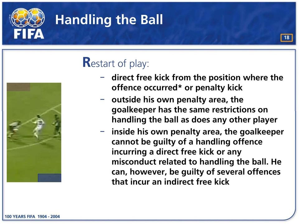 inside his own penalty area, the goalkeeper cannot be guilty of a handling offence incurring a direct free kick or any