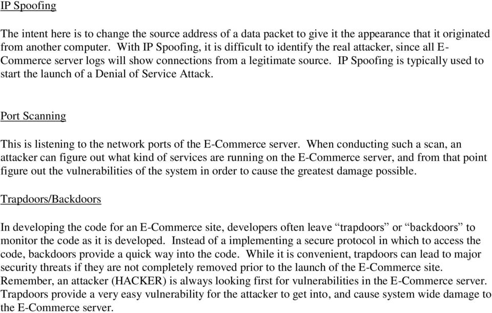IP Spoofing is typically used to start the launch of a Denial of Service Attack. Port Scanning This is listening to the network ports of the E-Commerce server.