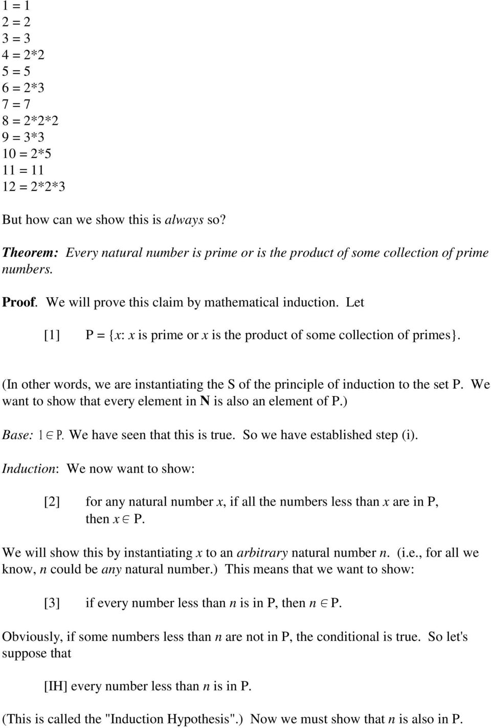Let [1] P = {x: x is prime or x is the product of some collection of primes}. (In other words, we are instantiating the S of the principle of induction to the set P.