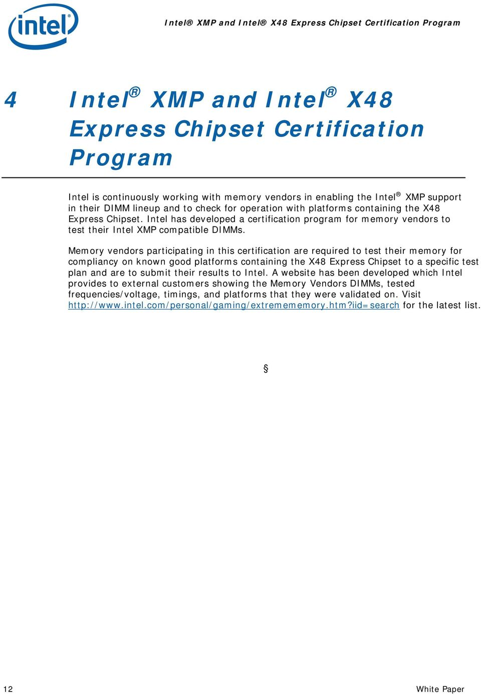 Intel has developed a certification program for memory vendors to test their Intel XMP compatible DIMMs.