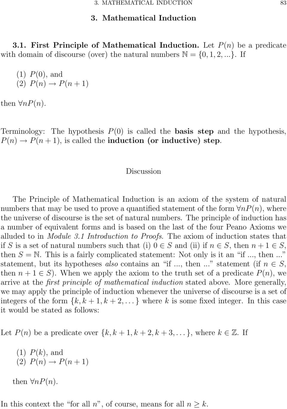 The Principle of Mathematical Induction is an axiom of the system of natural numbers that may be used to prove a quantified statement of the form np (n), where the universe of discourse is the set of