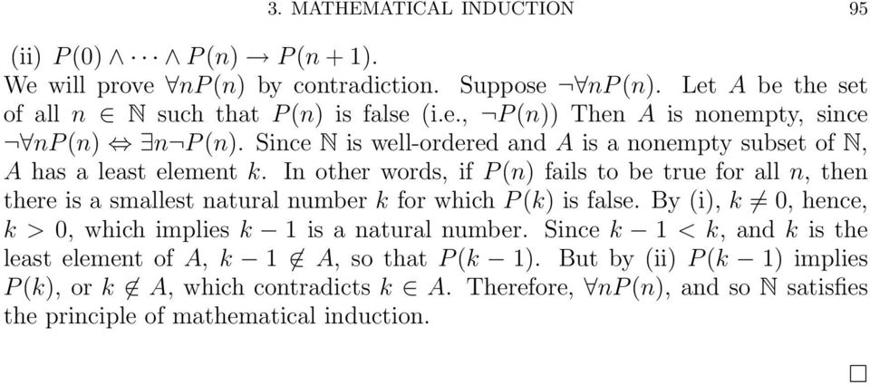 In other words, if P (n) fails to be true for all n, then there is a smallest natural number k for which P (k) is false.