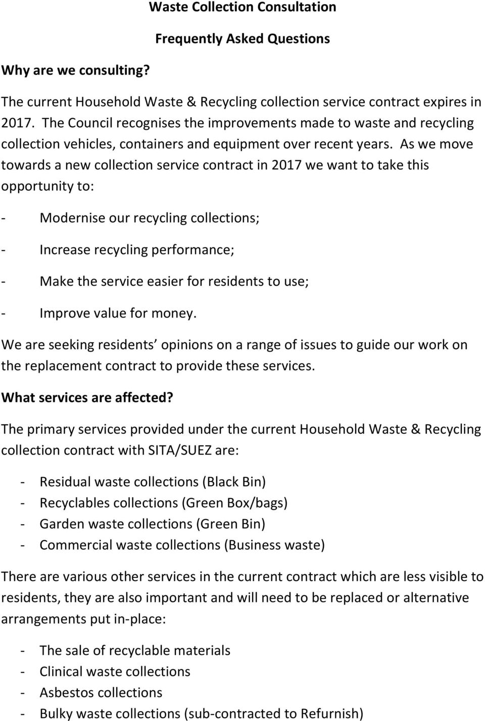 As we move towards a new collection service contract in 2017 we want to take this opportunity to: - Modernise our recycling collections; - Increase recycling performance; - Make the service easier